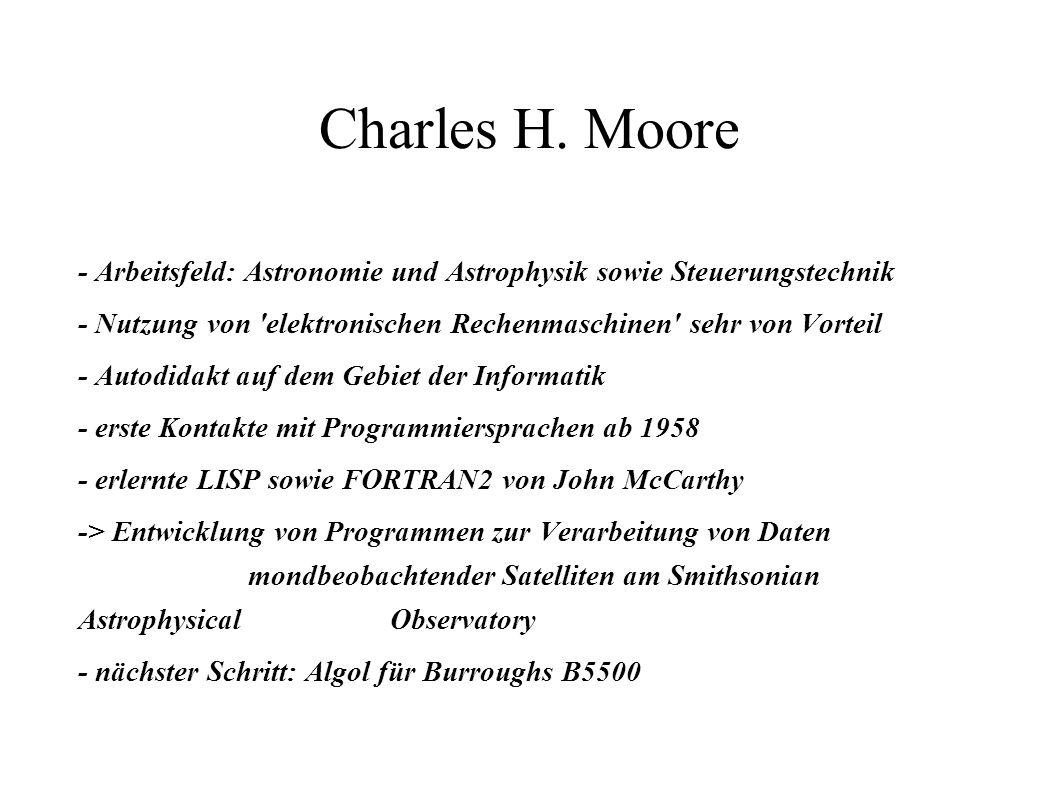 Charles H. Moore - Arbeitsfeld: Astronomie und Astrophysik sowie Steuerungstechnik - Nutzung von 'elektronischen Rechenmaschinen' sehr von Vorteil - A