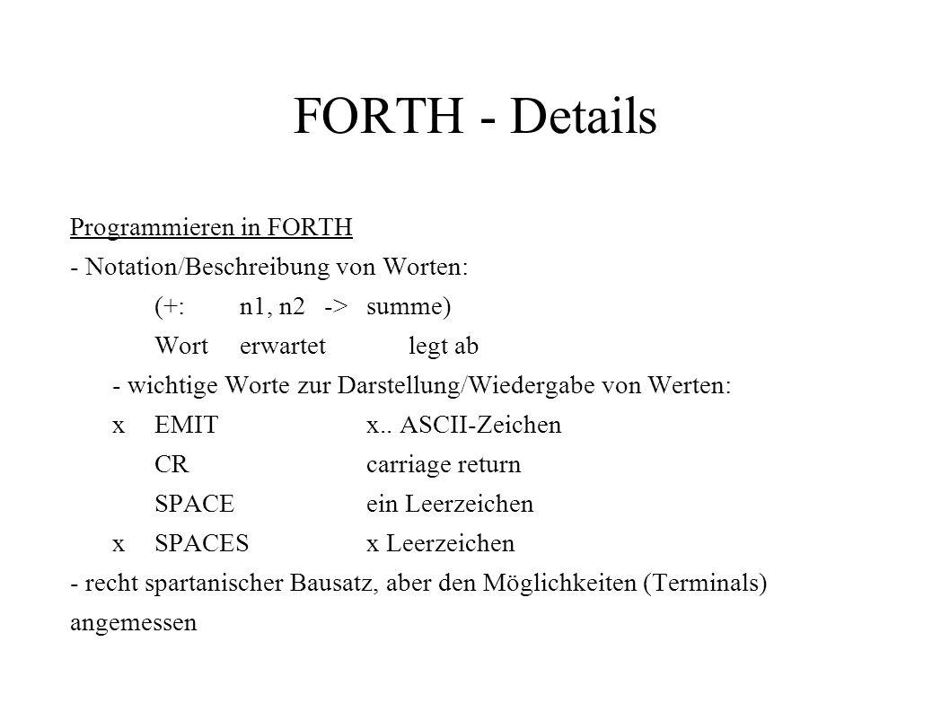 FORTH - Details Programmieren in FORTH - Notation/Beschreibung von Worten: (+:n1, n2 ->summe) Worterwartetlegt ab - wichtige Worte zur Darstellung/Wie