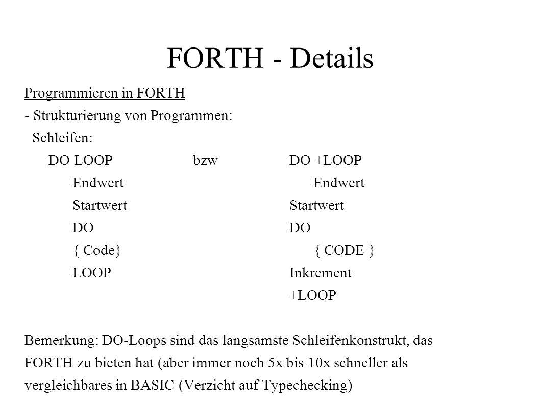 FORTH - Details Programmieren in FORTH - Strukturierung von Programmen: Schleifen: DO LOOP bzw DO +LOOPEndwertStartwertDO { Code}{ CODE } LOOPInkremen