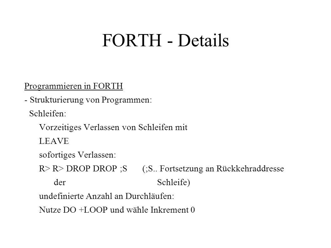 FORTH - Details Programmieren in FORTH - Strukturierung von Programmen: Schleifen: Vorzeitiges Verlassen von Schleifen mit LEAVE sofortiges Verlassen: