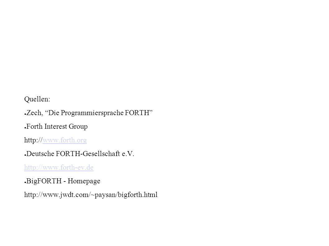 Quellen: Zech, Die Programmiersprache FORTH Forth Interest Group http://www.forth.orgwww.forth.org Deutsche FORTH-Gesellschaft e.V. http://www.forth-e