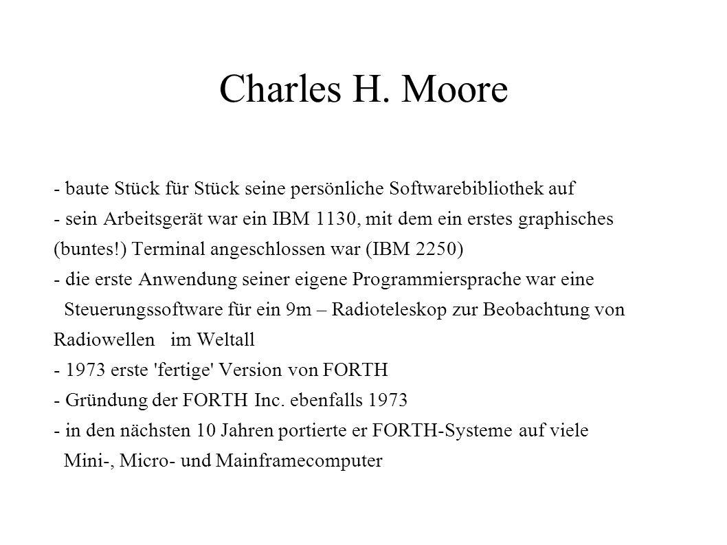 Charles H. Moore - baute Stück für Stück seine persönliche Softwarebibliothek auf - sein Arbeitsgerät war ein IBM 1130, mit dem ein erstes graphisches