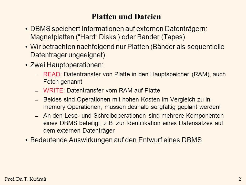 Prof. Dr. T. Kudraß2 Platten und Dateien DBMS speichert Informationen auf externen Datenträgern: Magnetplatten (Hard Disks ) oder Bänder (Tapes) Wir b
