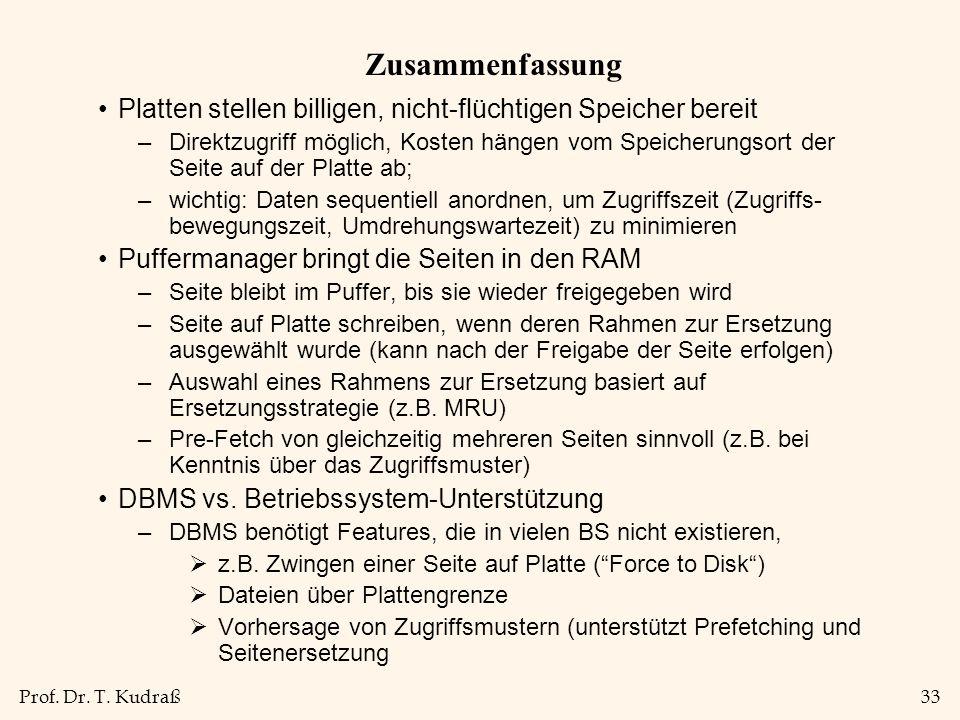 Prof. Dr. T. Kudraß33 Zusammenfassung Platten stellen billigen, nicht-flüchtigen Speicher bereit –Direktzugriff möglich, Kosten hängen vom Speicherung