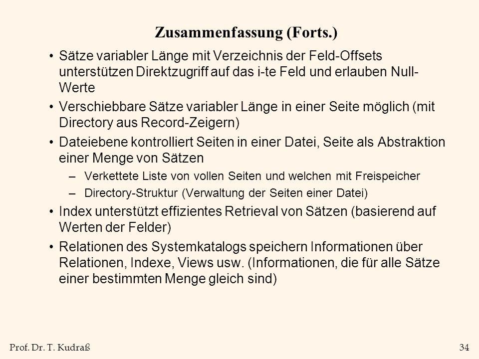 Prof. Dr. T. Kudraß34 Zusammenfassung (Forts.) Sätze variabler Länge mit Verzeichnis der Feld-Offsets unterstützen Direktzugriff auf das i-te Feld und