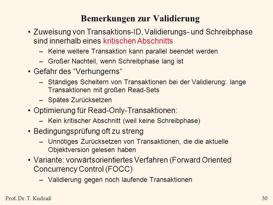 Prof. Dr. T. Kudraß30 Bemerkungen zur Validierung Zuweisung von Transaktions-ID, Validierungs- und Schreibphase sind innerhalb eines kritischen Abschn