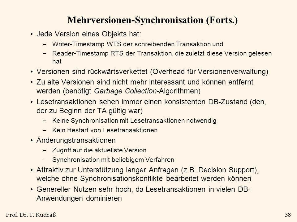 Prof. Dr. T. Kudraß38 Mehrversionen-Synchronisation (Forts.) Jede Version eines Objekts hat: –Writer-Timestamp WTS der schreibenden Transaktion und –R