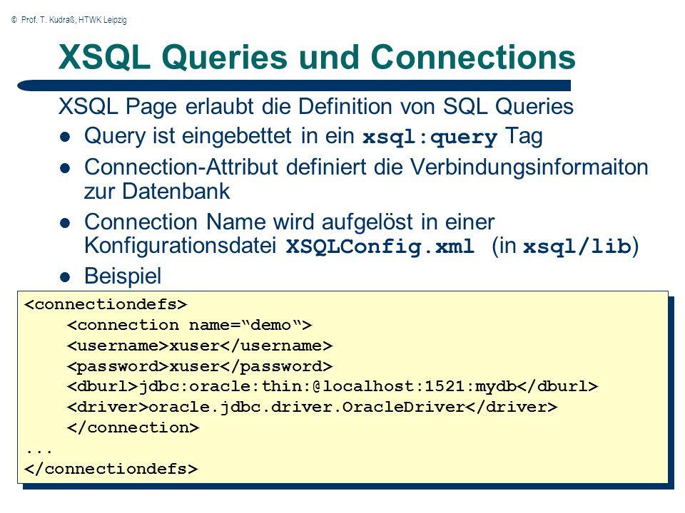 © Prof. T. Kudraß, HTWK Leipzig XSQL Queries und Connections XSQL Page erlaubt die Definition von SQL Queries Query ist eingebettet in ein xsql:query