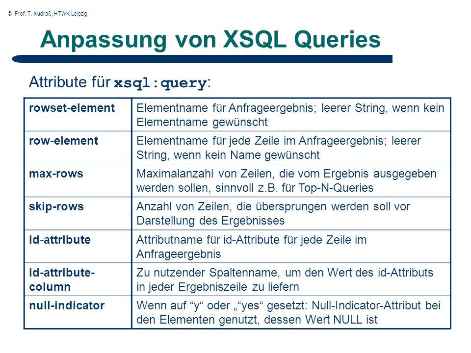 © Prof. T. Kudraß, HTWK Leipzig Anpassung von XSQL Queries rowset-elementElementname für Anfrageergebnis; leerer String, wenn kein Elementname gewünsc