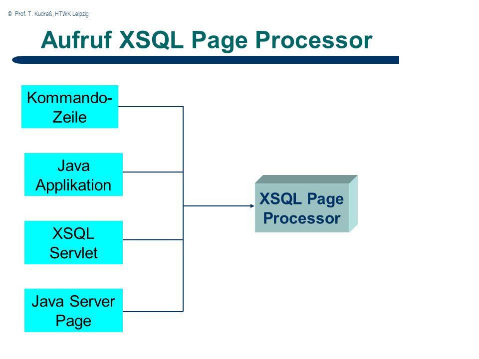 © Prof. T. Kudraß, HTWK Leipzig Aufruf XSQL Page Processor Kommando- Zeile Java Applikation XSQL Servlet Java Server Page XSQL Page Processor