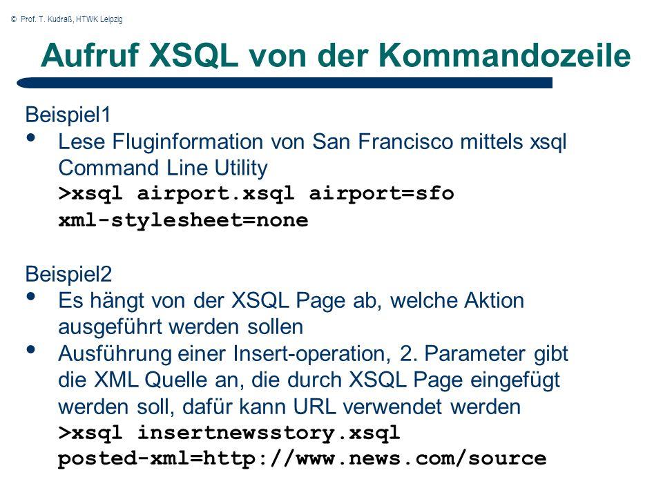 © Prof. T. Kudraß, HTWK Leipzig Aufruf XSQL von der Kommandozeile Beispiel1 Lese Fluginformation von San Francisco mittels xsql Command Line Utility >