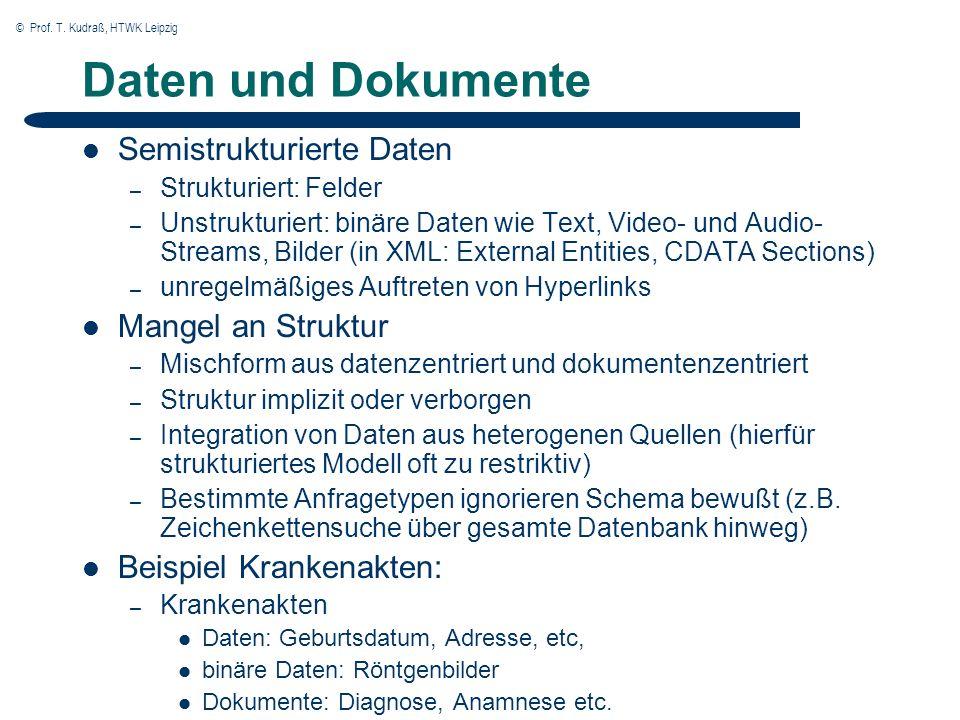 © Prof. T. Kudraß, HTWK Leipzig Daten und Dokumente Semistrukturierte Daten – Strukturiert: Felder – Unstrukturiert: binäre Daten wie Text, Video- und