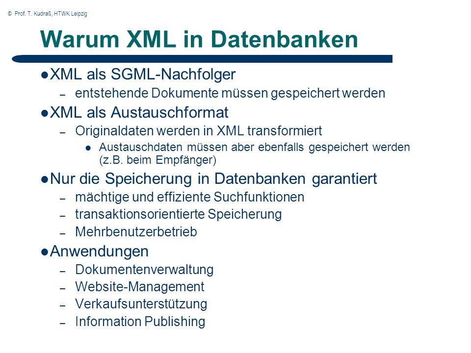© Prof. T. Kudraß, HTWK Leipzig Warum XML in Datenbanken XML als SGML-Nachfolger – entstehende Dokumente müssen gespeichert werden XML als Austauschfo