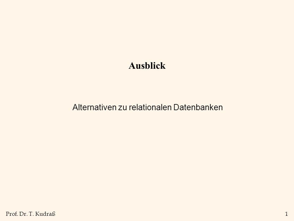 Prof. Dr. T. Kudraß1 Ausblick Alternativen zu relationalen Datenbanken