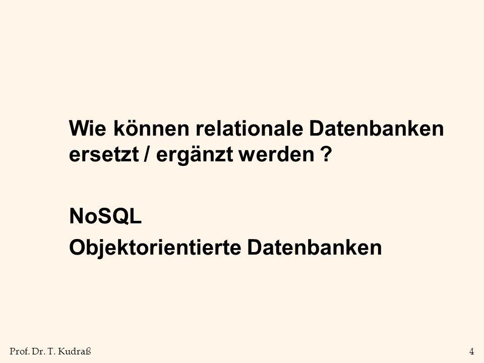 Prof.Dr. T. Kudraß4 Wie können relationale Datenbanken ersetzt / ergänzt werden .
