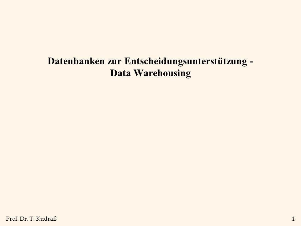 Prof. Dr. T. Kudraß1 Datenbanken zur Entscheidungsunterstützung - Data Warehousing