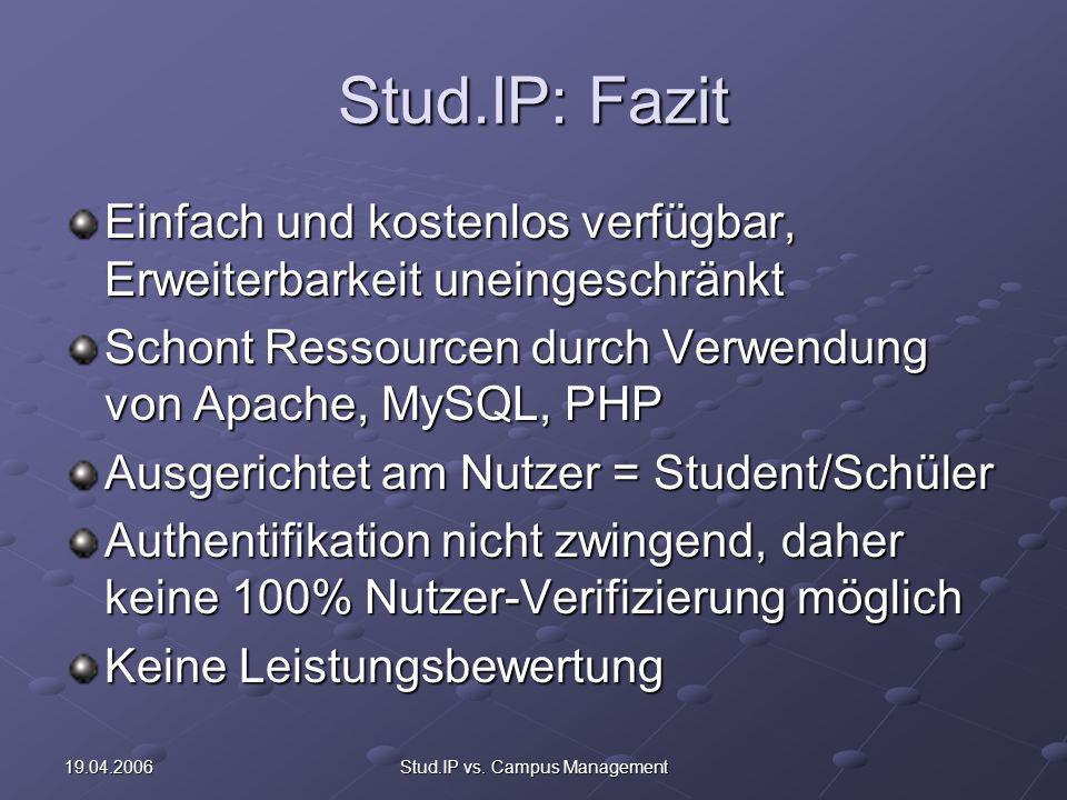 19.04.2006Stud.IP vs. Campus Management Stud.IP: Fazit Einfach und kostenlos verfügbar, Erweiterbarkeit uneingeschränkt Schont Ressourcen durch Verwen