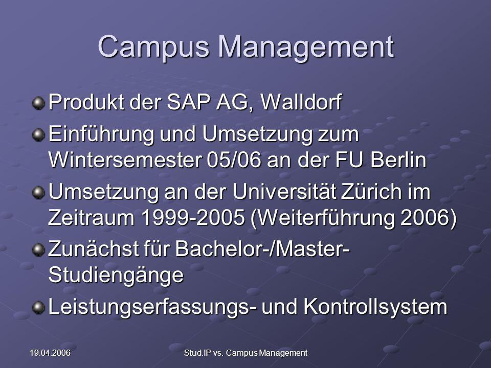 19.04.2006Stud.IP vs. Campus Management Campus Management Produkt der SAP AG, Walldorf Einführung und Umsetzung zum Wintersemester 05/06 an der FU Ber