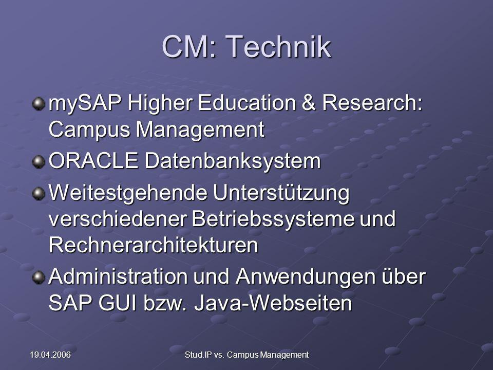 19.04.2006Stud.IP vs. Campus Management CM: Technik mySAP Higher Education & Research: Campus Management ORACLE Datenbanksystem Weitestgehende Unterst