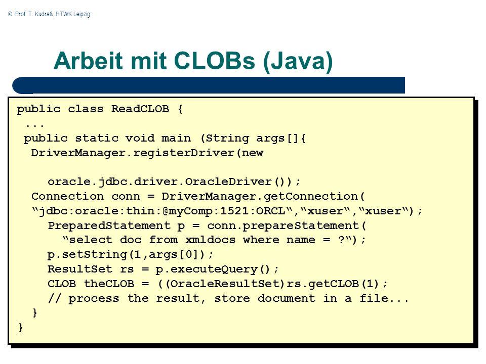 © Prof.T. Kudraß, HTWK Leipzig Arbeit mit CLOBs (Java) public class ReadCLOB {...