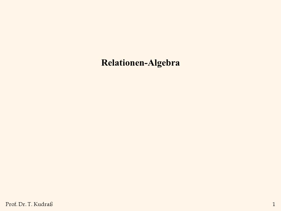 Prof. Dr. T. Kudraß1 Relationen-Algebra