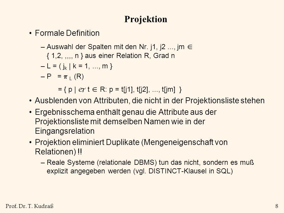 Prof. Dr. T. Kudraß8 Projektion Formale Definition –Auswahl der Spalten mit den Nr.