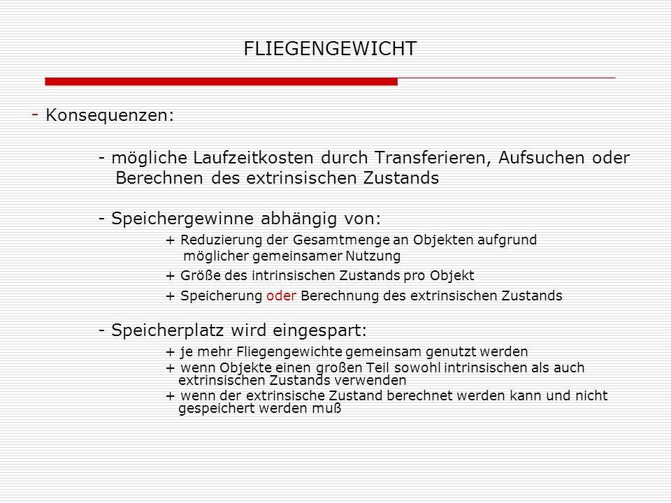 FLIEGENGEWICHT - Konsequenzen: - mögliche Laufzeitkosten durch Transferieren, Aufsuchen oder Berechnen des extrinsischen Zustands - Speichergewinne ab