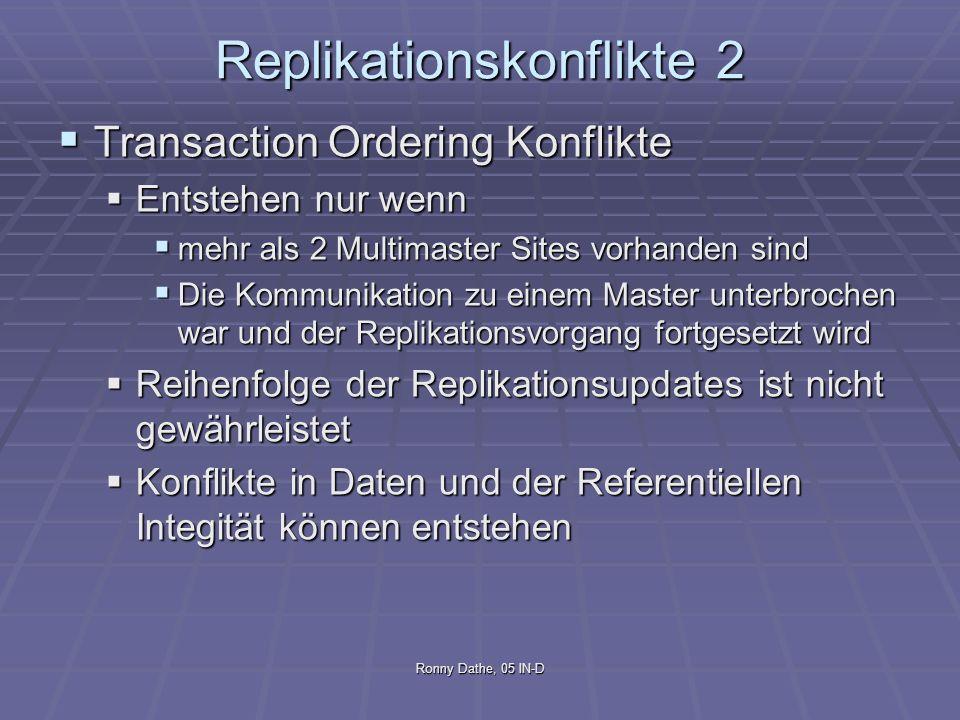 Ronny Dathe, 05 IN-D Replikationskonflikte 2 Transaction Ordering Konflikte Transaction Ordering Konflikte Entstehen nur wenn Entstehen nur wenn mehr