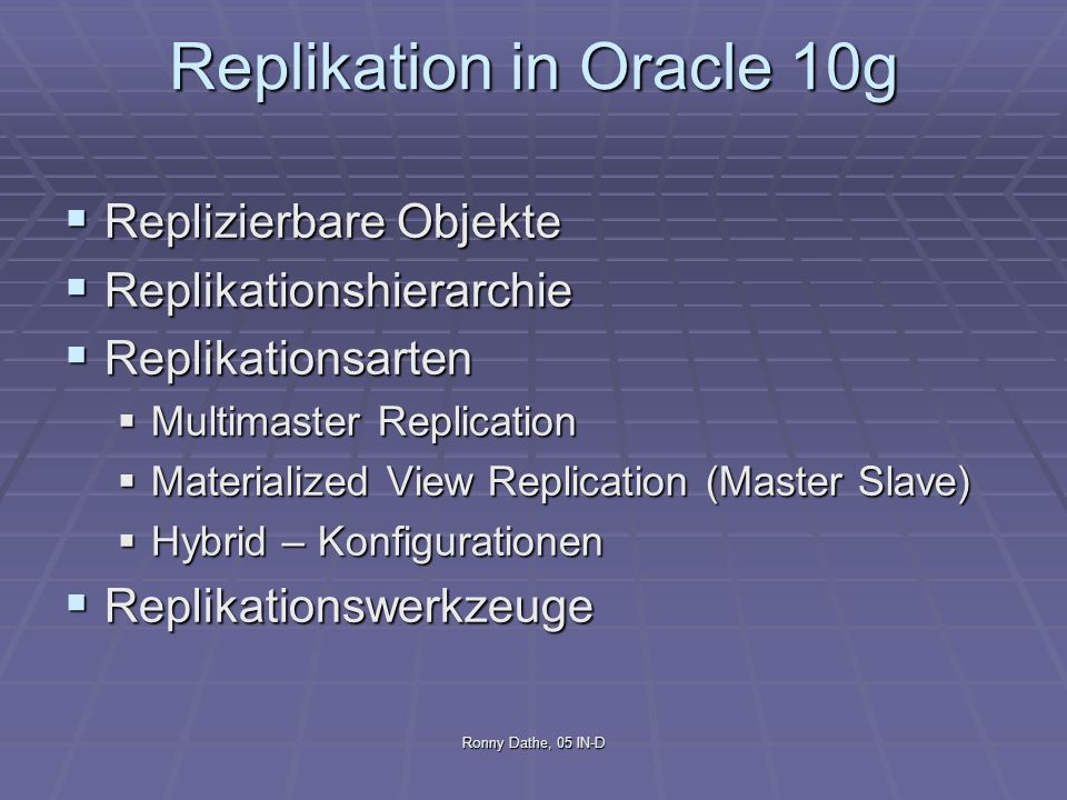 Ronny Dathe, 05 IN-D Replikation in Oracle 10g Replizierbare Objekte Replizierbare Objekte Replikationshierarchie Replikationshierarchie Replikationsa