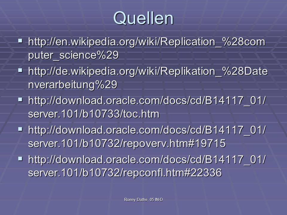 Ronny Dathe, 05 IN-D Quellen http://en.wikipedia.org/wiki/Replication_%28com puter_science%29 http://en.wikipedia.org/wiki/Replication_%28com puter_sc