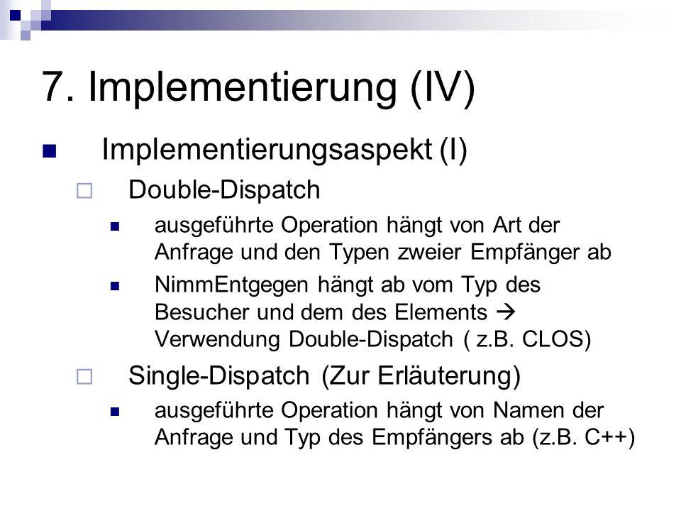 7. Implementierung (IV) Implementierungsaspekt (I) Double-Dispatch ausgeführte Operation hängt von Art der Anfrage und den Typen zweier Empfänger ab N