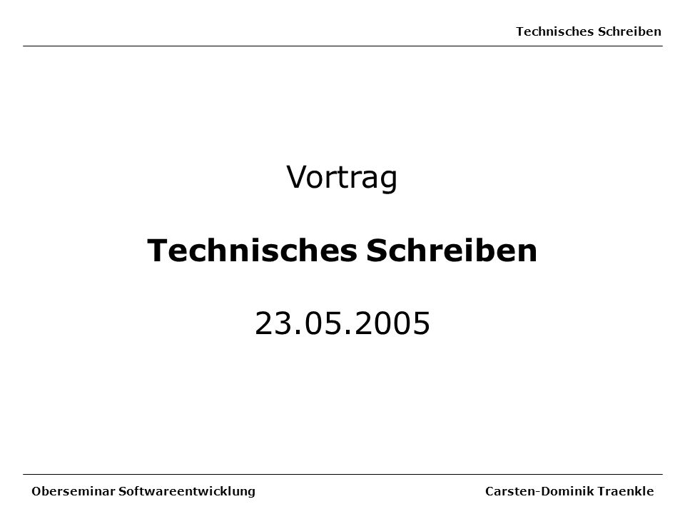 Technisches Schreiben Oberseminar Softwareentwicklung Carsten-Dominik Traenkle Vortrag Technisches Schreiben 23.05.2005
