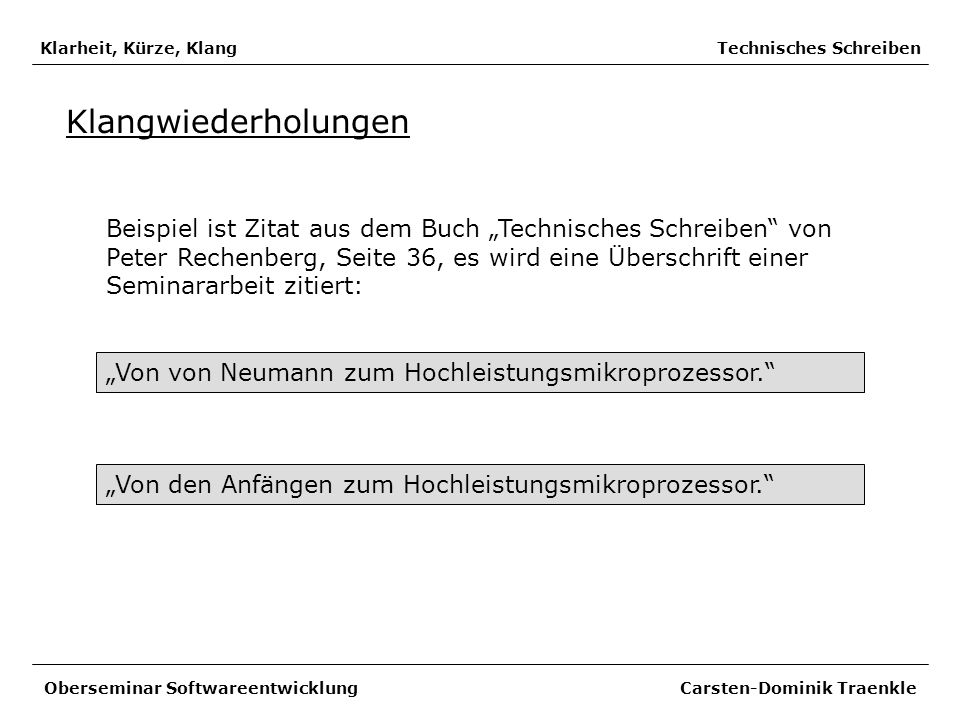 Klarheit, Kürze, Klang Technisches Schreiben Klangwiederholungen Beispiel ist Zitat aus dem Buch Technisches Schreiben von Peter Rechenberg, Seite 36,