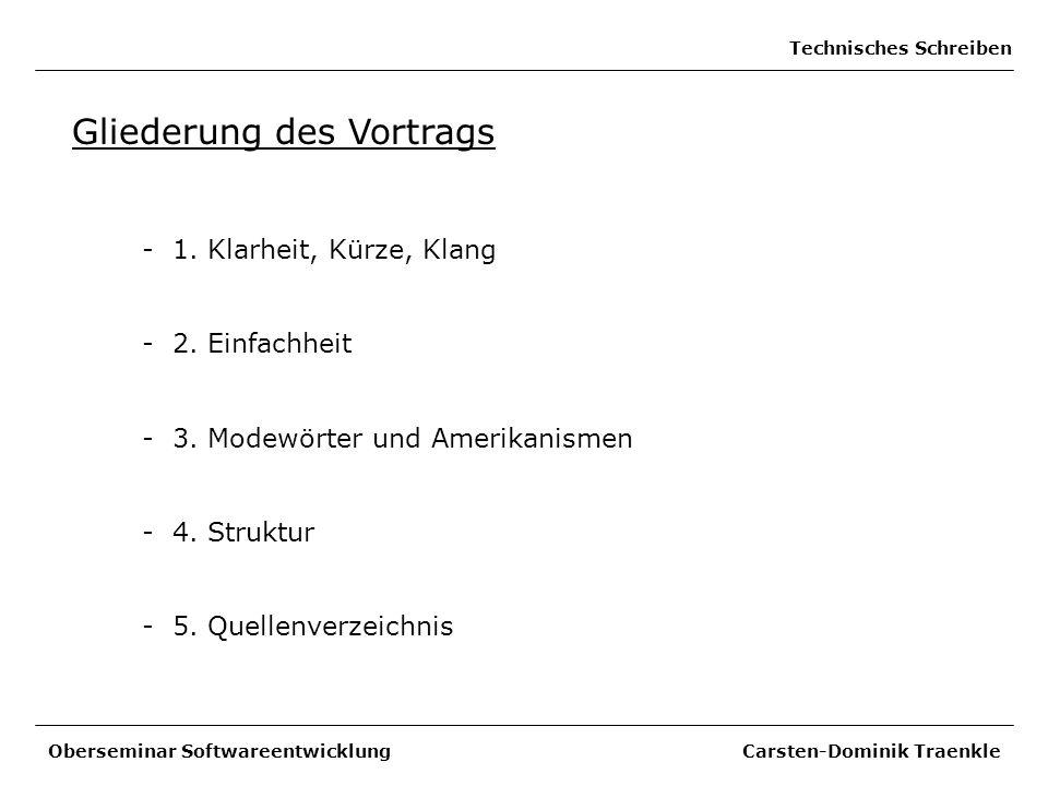 Technisches Schreiben Gliederung des Vortrags - 1. Klarheit, Kürze, Klang - 2. Einfachheit - 3. Modewörter und Amerikanismen - 4. Struktur - 5. Quelle
