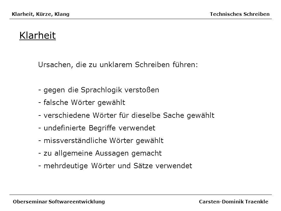 Struktur Technisches Schreiben Verweise - Seitenverweis (siehe Seite 345) - Kapitel- oder Abschnittsverweis (siehe Abschnitt 1.2.3.) - Bild- oder Tabellenverweis (siehe Bild 12.4) - Randnummernverweis (siehe (12)) Oberseminar Softwareentwicklung Carsten-Dominik Traenkle aus Technisches Schreiben von Peter Rechenberg, Seite 117: