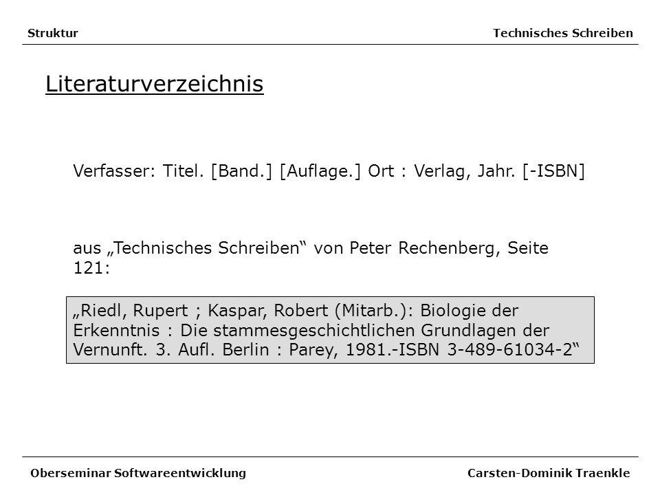 Struktur Technisches Schreiben Literaturverzeichnis Verfasser: Titel. [Band.] [Auflage.] Ort : Verlag, Jahr. [-ISBN] Oberseminar Softwareentwicklung C