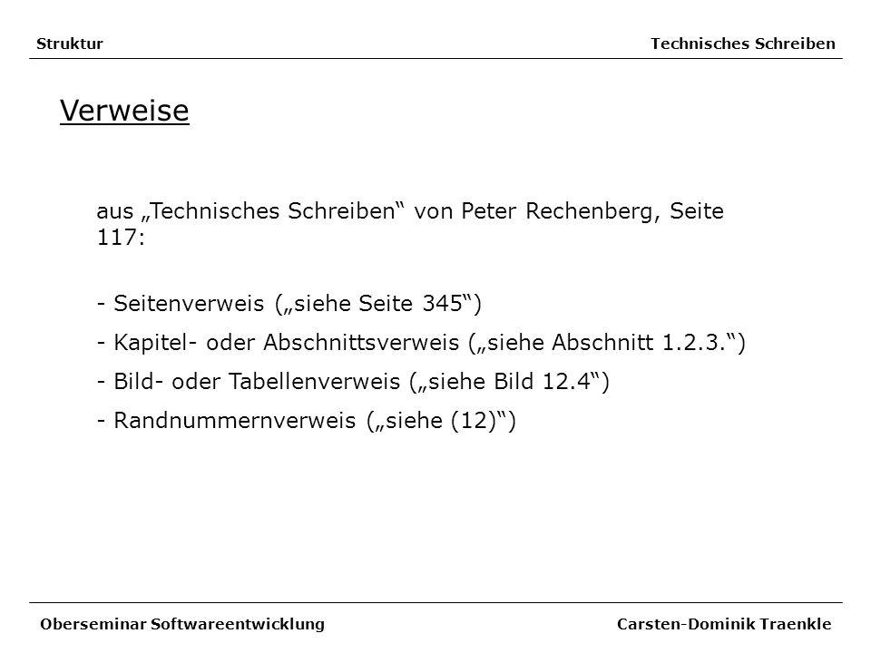 Struktur Technisches Schreiben Verweise - Seitenverweis (siehe Seite 345) - Kapitel- oder Abschnittsverweis (siehe Abschnitt 1.2.3.) - Bild- oder Tabe