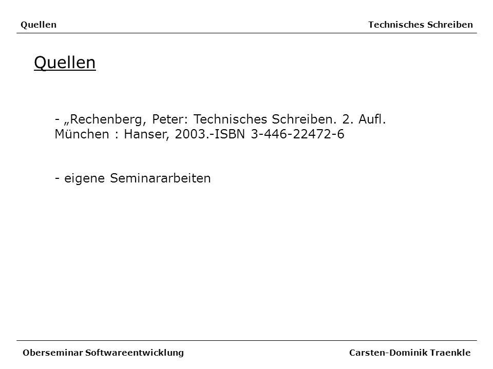 Quellen Technisches Schreiben Quellen Oberseminar Softwareentwicklung Carsten-Dominik Traenkle - Rechenberg, Peter: Technisches Schreiben. 2. Aufl. Mü