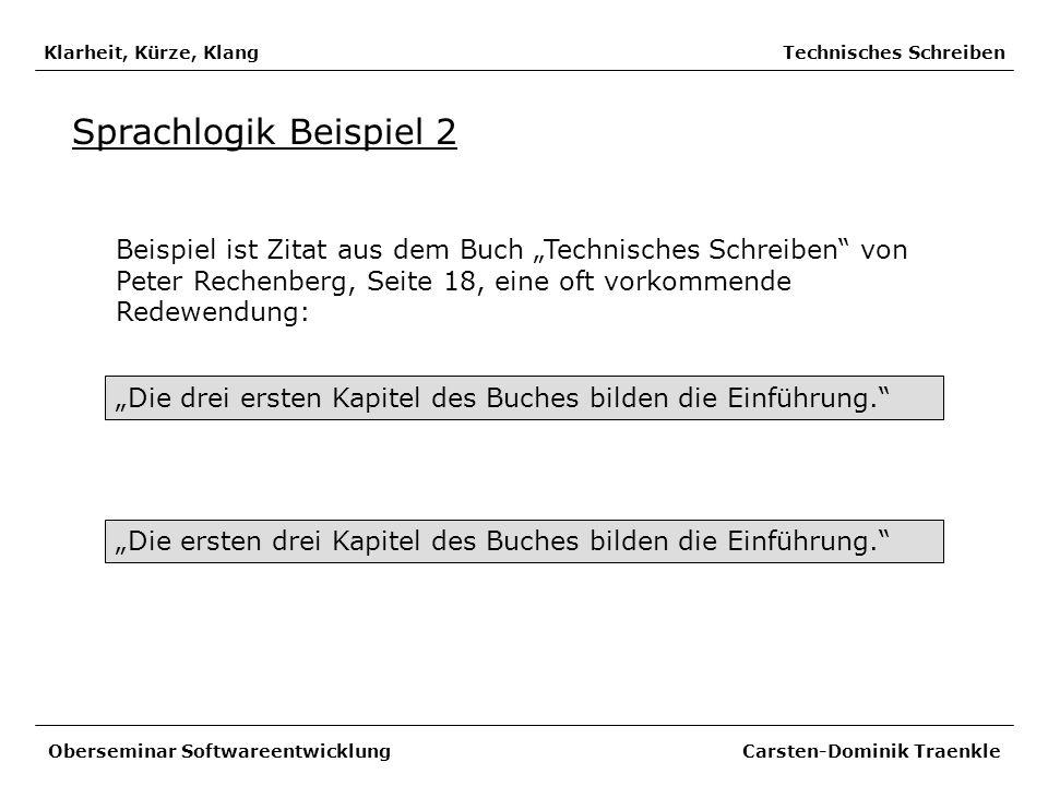 Klarheit, Kürze, Klang Technisches Schreiben Sprachlogik Beispiel 2 Beispiel ist Zitat aus dem Buch Technisches Schreiben von Peter Rechenberg, Seite