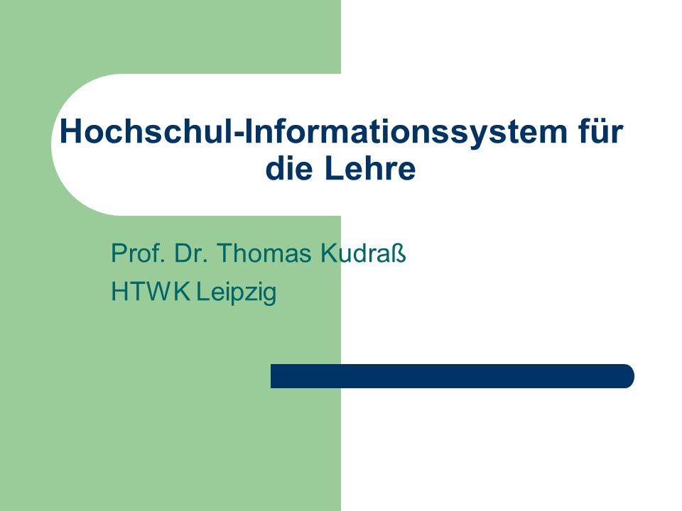 Hochschul-Informationssystem für die Lehre Prof. Dr. Thomas Kudraß HTWK Leipzig