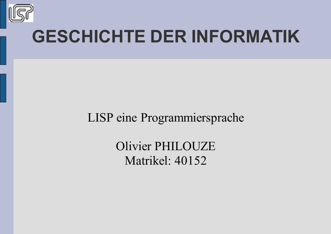 ÜBERSICHT Was ist LisP? John McCarthy Geschichte Die Sprache Anwendungen Quellen Beispiele
