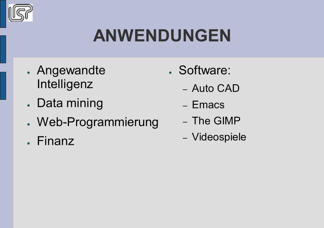 ANWENDUNGEN Angewandte Intelligenz Data mining Web-Programmierung Finanz Software: – Auto CAD – Emacs – The GIMP – Videospiele