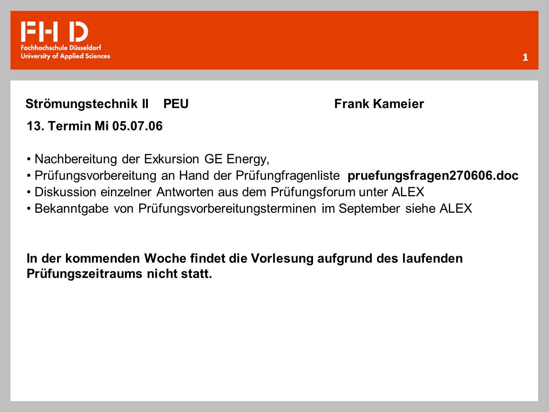 1 13. Termin Mi 05.07.06 Nachbereitung der Exkursion GE Energy, Prüfungsvorbereitung an Hand der Prüfungfragenliste pruefungsfragen270606.doc Diskussi