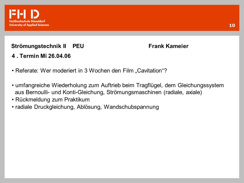 10 4. Termin Mi 26.04.06 Referate: Wer moderiert in 3 Wochen den Film Cavitation? umfangreiche Wiederholung zum Auftrieb beim Tragflügel, dem Gleichun