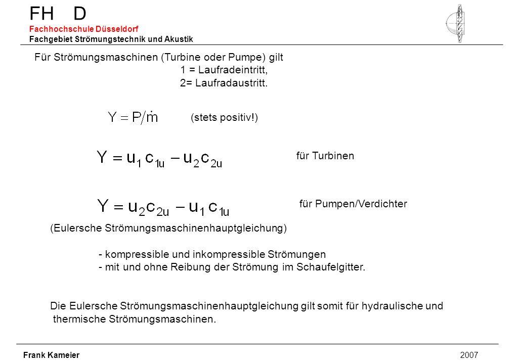 FH D Fachhochschule Düsseldorf Fachgebiet Strömungstechnik und Akustik Frank Kameier 2007 Für Strömungsmaschinen (Turbine oder Pumpe) gilt 1 = Laufradeintritt, 2= Laufradaustritt.
