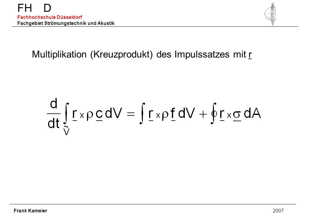 FH D Fachhochschule Düsseldorf Fachgebiet Strömungstechnik und Akustik Frank Kameier 2007 Multiplikation (Kreuzprodukt) des Impulssatzes mit r