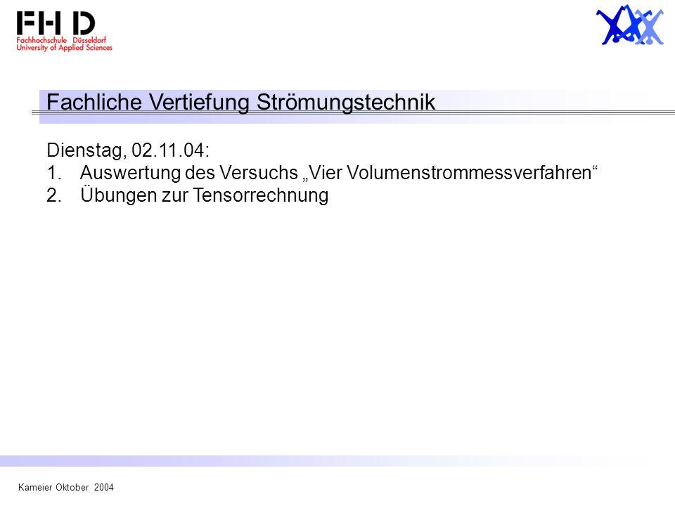Kameier Oktober 2004 Fachliche Vertiefung Strömungstechnik Dienstag, 02.11.04: 1.Auswertung des Versuchs Vier Volumenstrommessverfahren 2.Übungen zur