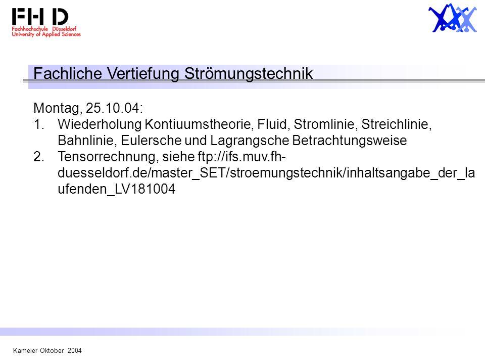 Kameier Oktober 2004 Fachliche Vertiefung Strömungstechnik Montag, 25.10.04: 1.Wiederholung Kontiuumstheorie, Fluid, Stromlinie, Streichlinie, Bahnlin