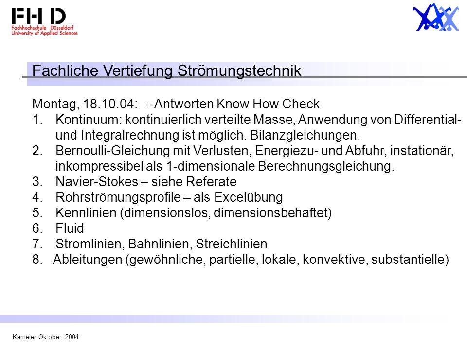Kameier Oktober 2004 Fachliche Vertiefung Strömungstechnik Montag, 18.10.04: - Antworten Know How Check 1.Kontinuum: kontinuierlich verteilte Masse, A