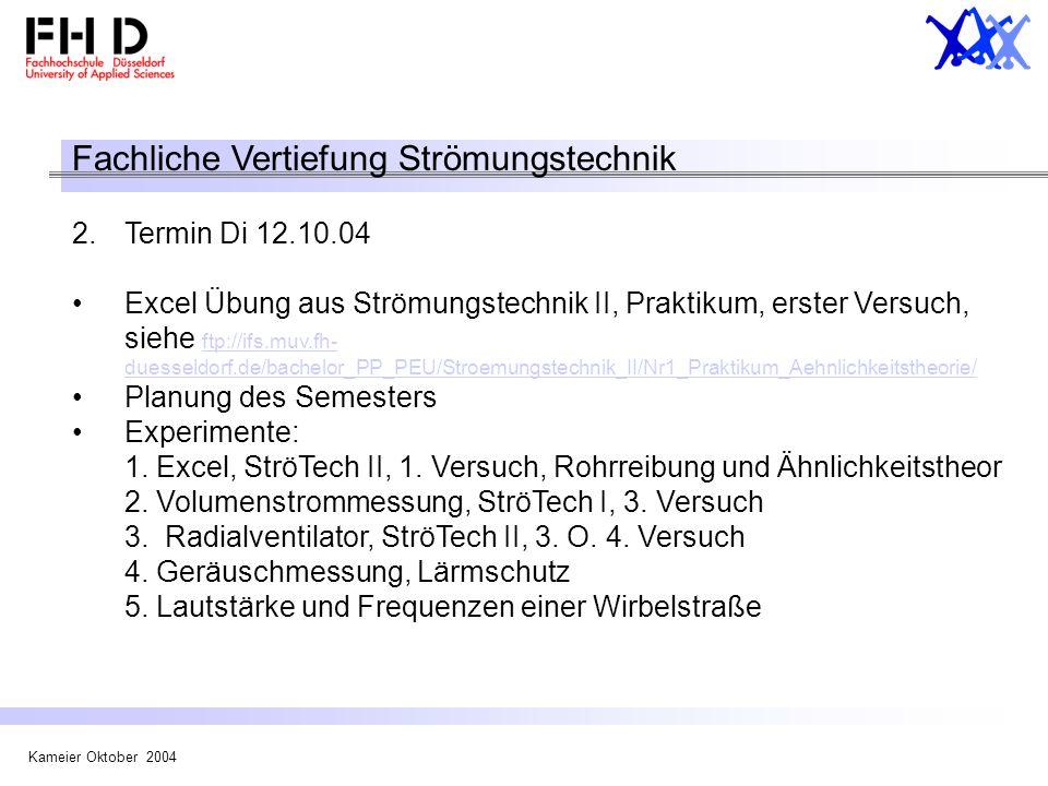 Kameier Oktober 2004 Fachliche Vertiefung Strömungstechnik 2.Termin Di 12.10.04 Excel Übung aus Strömungstechnik II, Praktikum, erster Versuch, siehe